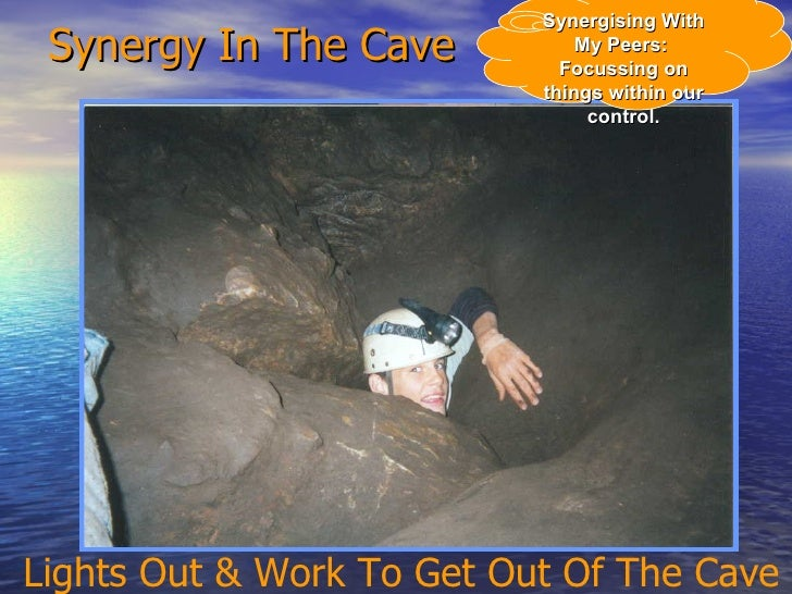 Synergy In The Cave Lights Out & Work To Get Out Of The Cave Synergising With My Peers:  Focussing on things within our co...