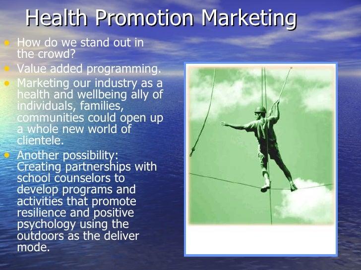 Health Promotion Marketing <ul><li>How do we stand out in the crowd?  </li></ul><ul><li>Value added programming.  </li></u...