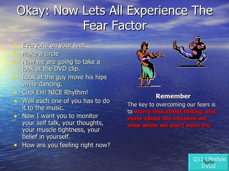 Okay: Now Lets All Experience The Fear Factor <ul><li>Everyone on your feet </li></ul><ul><li>Make a circle </li></ul><ul>...