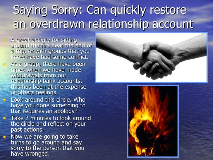 Saying Sorry: Can quickly restore an overdrawn relationship account <ul><li>A great activity for sitting around the fire n...