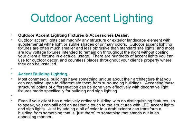 Outdoor Accent Lighting  <ul><li>Outdoor Accent Lighting Fixtures & Accessories Dealer. </li></ul><ul><li>Outdoor accent l...