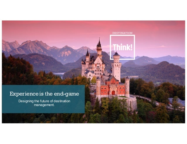 Experience is the end-game Designing the future of destination management.