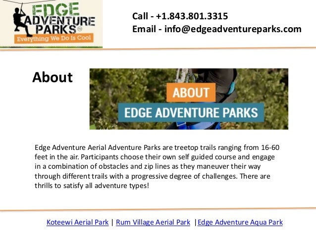 About Edge Adventure Aerial Adventure Parks are treetop trails ranging from 16-60 feet in the air. Participants choose the...