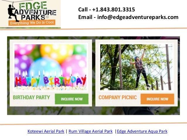 Call - +1.843.801.3315 Email - info@edgeadventureparks.com Koteewi Aerial Park   Rum Village Aerial Park  Edge Adventure A...