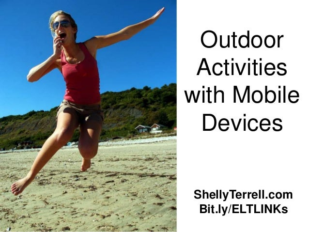 ShellyTerrell.comBit.ly/ELTLINKsOutdoorActivitieswith MobileDevices