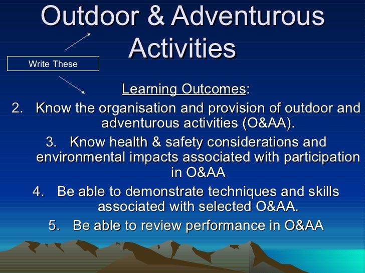 Outdoor & Adventurous Activities <ul><li>Learning Outcomes : </li></ul><ul><li>Know the organisation and provision of outd...
