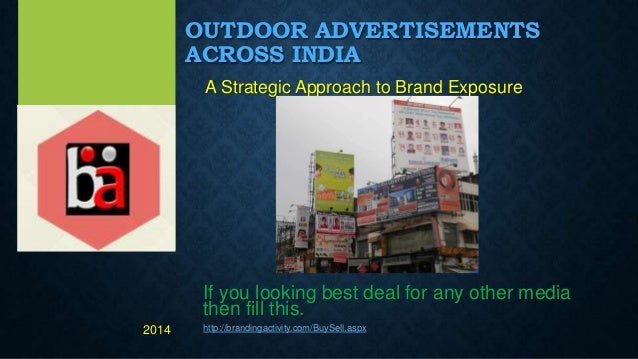 OUTDOOR ADVERTISEMENTS ACROSS INDIA A Strategic Approach to Brand Exposure If you looking best deal for any other media th...