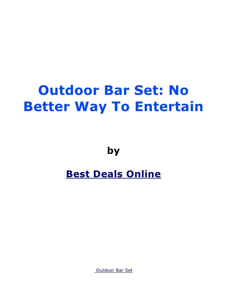 Outdoor Bar Set: NoBetter Way To Entertain              by     Best Deals Online          Outdoor Bar Set