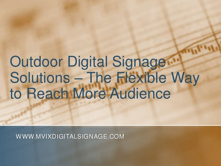 Outdoor Digital Signage Solutions – The Flexible Way to Reach More Audience<br />www.MVIXDigitalSignage.com<br />
