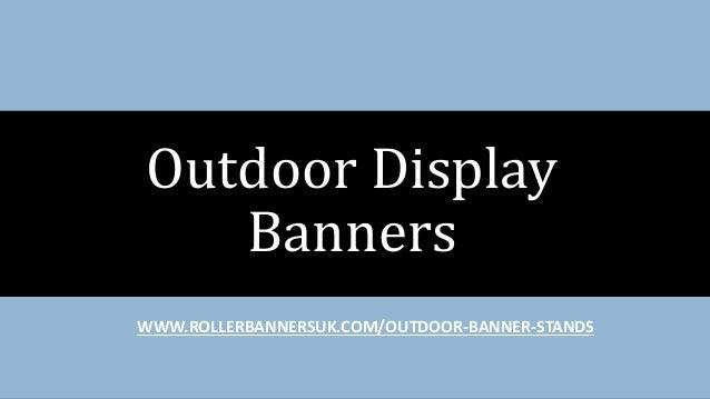 WWW.ROLLERBANNERSUK.COM/OUTDOOR-BANNER-STANDS Outdoor Display Banners
