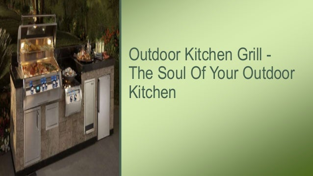 Outdoor Kitchen Grill - The Soul Of Your Outdoor Kitchen