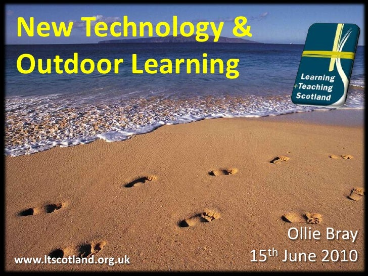 New Technology & Outdoor Learning<br />Ollie Bray<br />15th June 2010<br />www.ltscotland.org.uk<br />