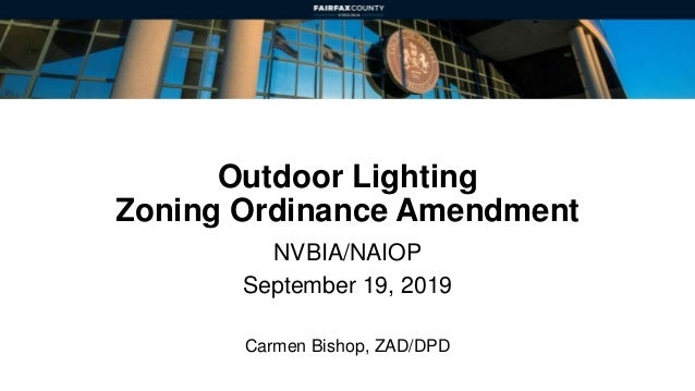 Outdoor Lighting Zoning Ordinance Amendment NVBIA/NAIOP September 19, 2019 Carmen Bishop, ZAD/DPD