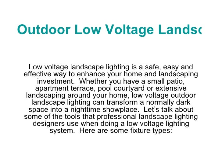 Outdoor Low Voltage Landscape Lighting Low voltage landscape lighting is a safe, easy and effective way to enhance your ho...