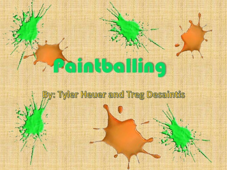 Paintballing<br />By: Tyler Heuer and TregDesaintis<br />