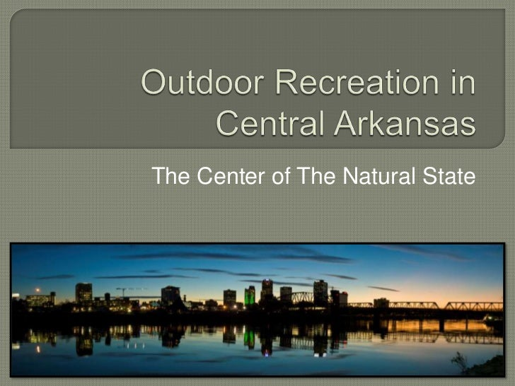 Outdoor Recreation in Central Arkansas<br />The Center of The Natural State<br />