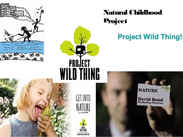 Natural ChildhoodProject    Project Wild Thing!