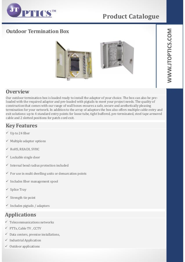 WWW.JTOPTICS.COM Outdoor Termination Box Product Catalogue Overview Our outdoor termination box is loaded ready to install...