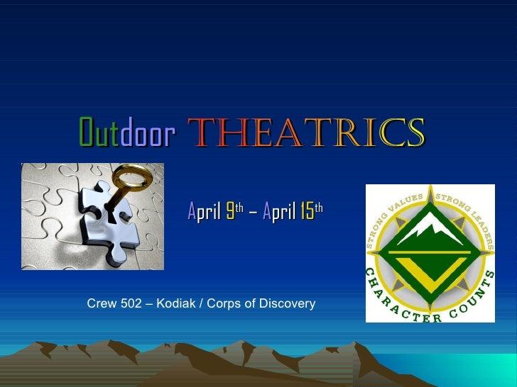 Outdoor TheaTrics                April 9th – April 15thCrew 502 – Kodiak / Corps of Discovery