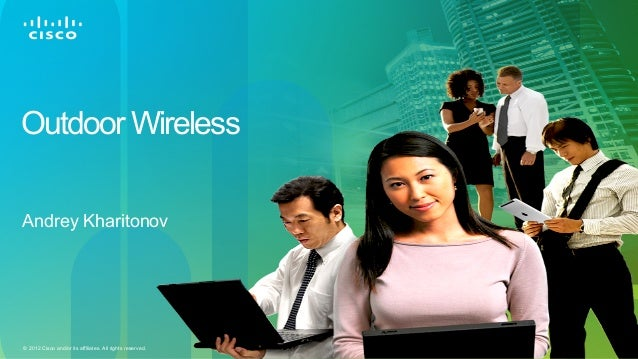 © 2012 Cisco and/or its affiliates. All rights reserved. Outdoor Wireless Andrey Kharitonov