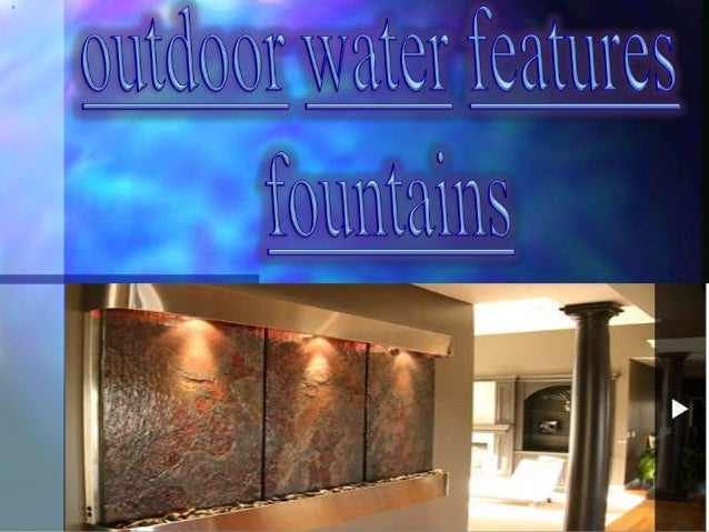 Outdoor water features fountains