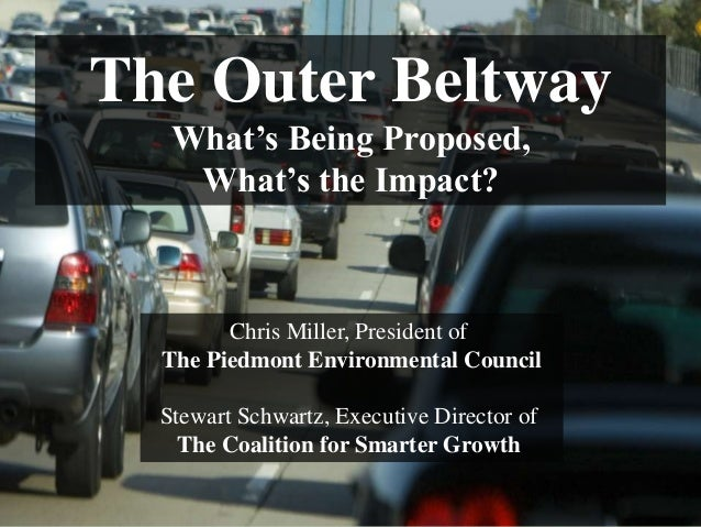 The Outer Beltway   What's Being Proposed,    What's the Impact?        Chris Miller, President of  The Piedmont Environme...