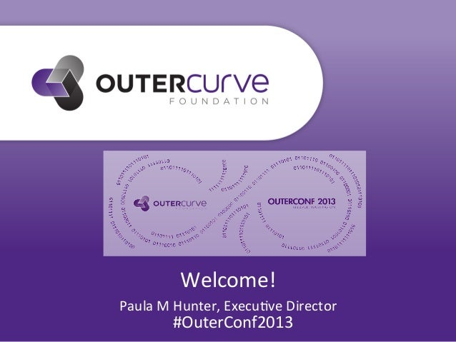 Welcome! Paula M Hunter, Execu4ve Director #OuterConf2013