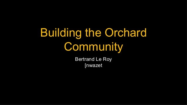 Building the OrchardCommunityBertrand Le Roy[nwazet