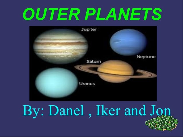 OUTER PLANETSBy: Danel , Iker and Jon