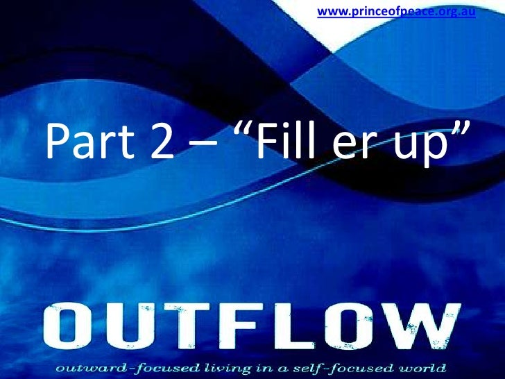 "www.princeofpeace.org.au<br />Part 2 – ""Fill er up""<br />"