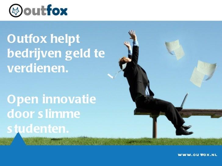 Outfox helpt bedrijven geld te verdienen. Open innovatie door slimme studenten. www.outfox.nl