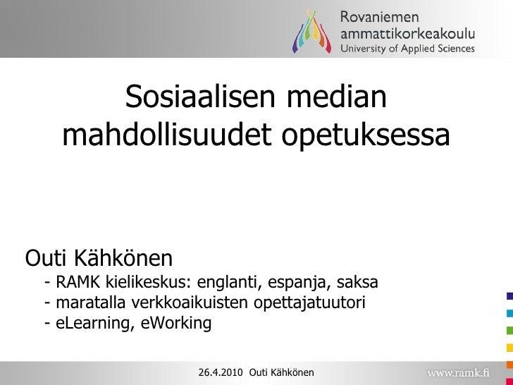 Sosiaalisen median mahdollisuudet opetuksessa <ul><li>Outi Kähkönen - RAMK kielikeskus: englanti, espanja, saksa - maratal...