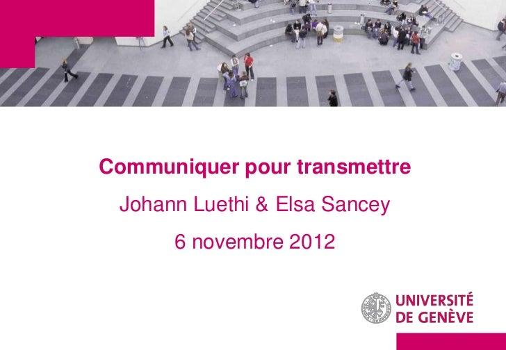 Communiquer pour transmettre Johann Luethi & Elsa Sancey      6 novembre 2012