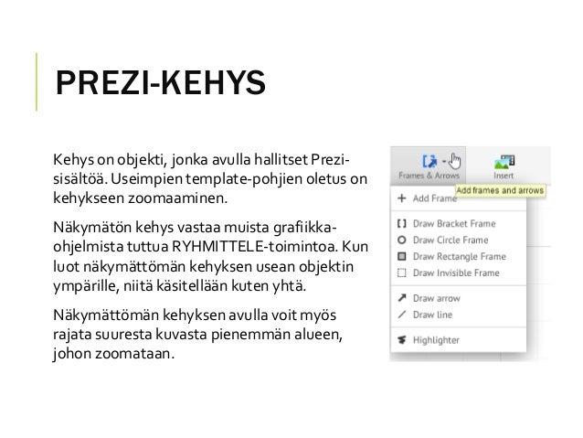 PREZI-KEHYSKehys on objekti, jonka avulla hallitset Prezi-sisältöä.Useimpien template-pohjien oletus onkehykseen zoomaamin...