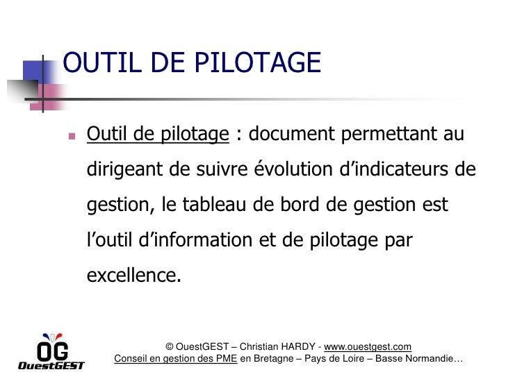 OUTIL DE PILOTAGE   Outil de pilotage : document permettant au    dirigeant de suivre évolution d'indicateurs de    gesti...