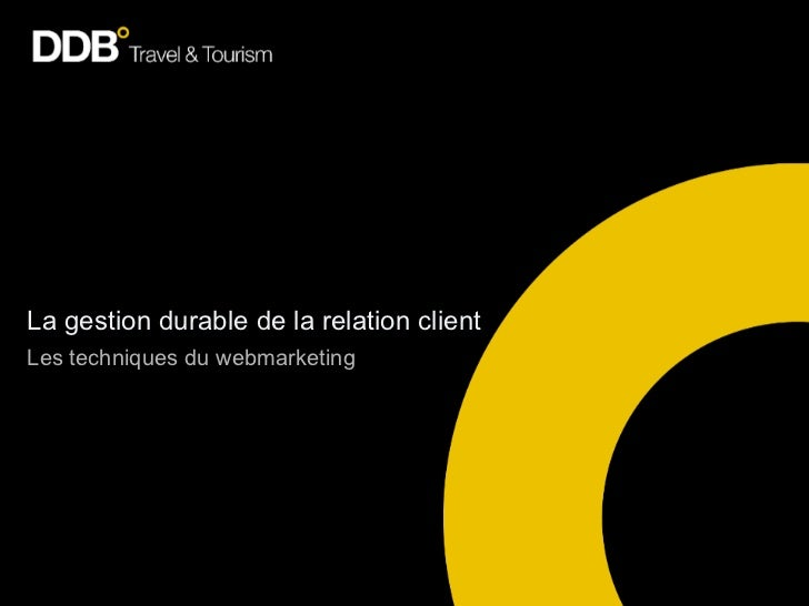 La gestion durable de la relation clientLes techniques du webmarketing