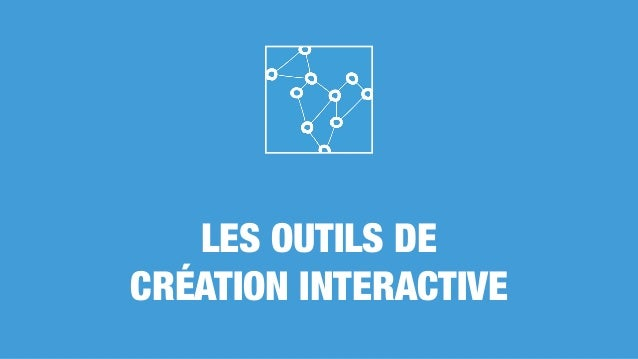LES OUTILS DE CRÉATION INTERACTIVE
