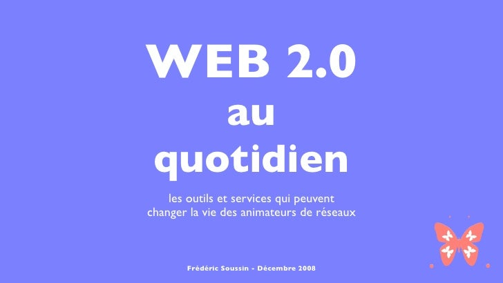 WEB 2.0     au  quotidien     les outils et services qui peuvent changer la vie des animateurs de réseaux           Frédér...