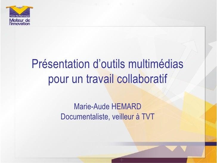 Présentation d'outils multimédias pour un travail collaboratif Marie-Aude HEMARD Documentaliste, veilleur à TVT