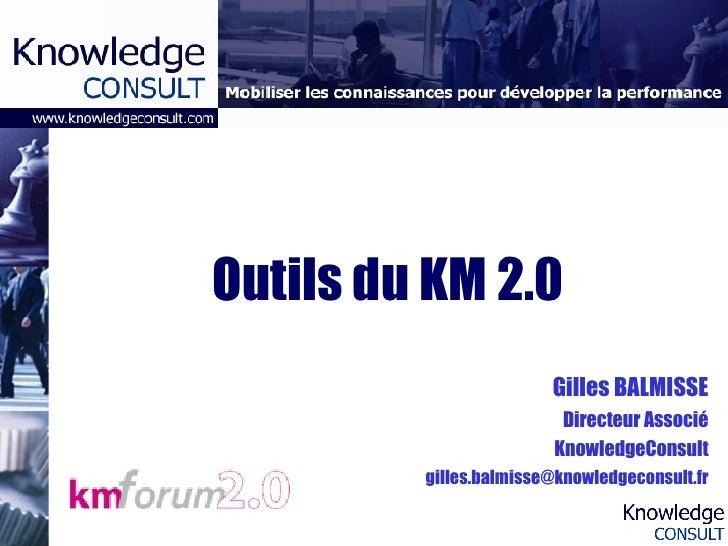 Outils du KM 2.0 Gilles BALMISSE Directeur Associé KnowledgeConsult [email_address]