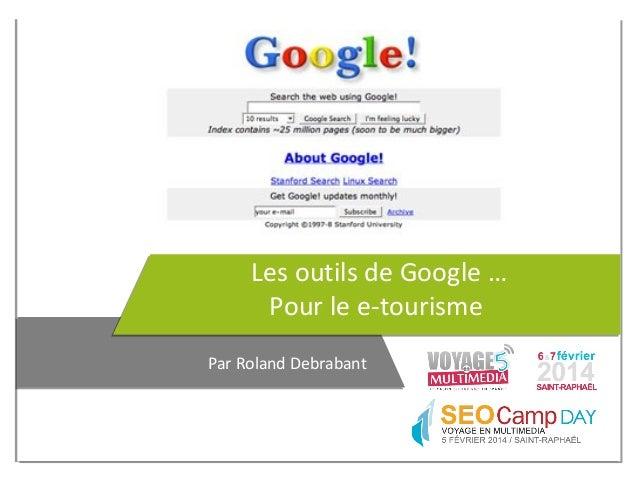 Les outils de Google … Pour le e-tourisme Par Roland Debrabant