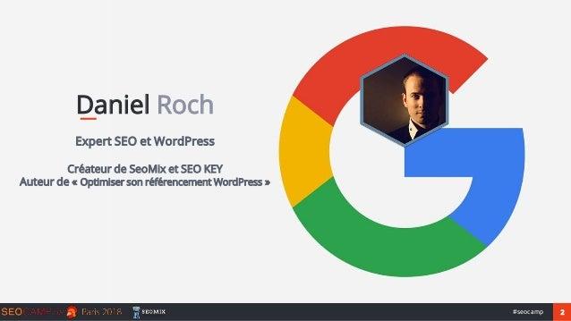 2#seocamp Daniel Roch Expert SEO et WordPress Créateur de SeoMix et SEO KEY Auteur de « Optimiser son référencement WordPr...