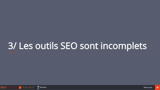 21#seocamp 3/ Les outils SEO sont incomplets