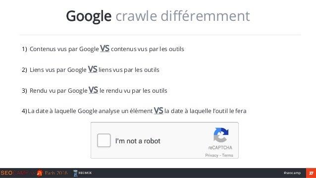27#seocamp Google crawle différemment 1) Contenus vus par Google VS contenus vus par les outils 2) Liens vus par Google VS...