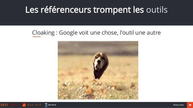 37#seocamp Les référenceurs trompent les outils Cloaking : Google voit une chose, l'outil une autre