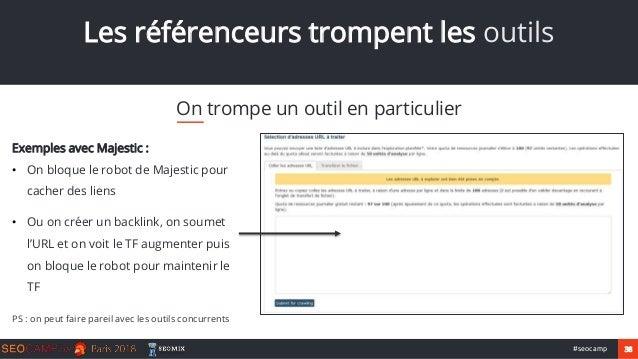 38#seocamp Les référenceurs trompent les outils On trompe un outil en particulier Exemples avec Majestic : • On bloque le ...