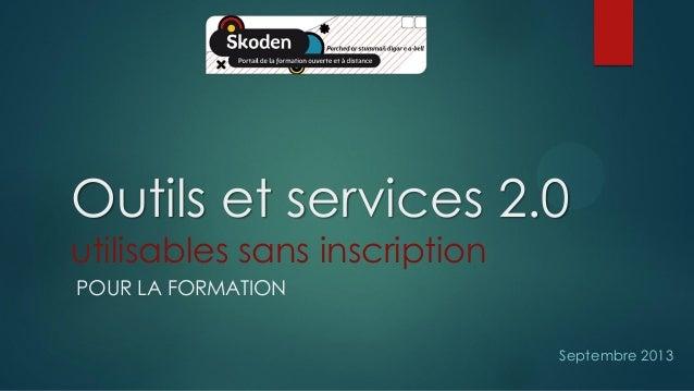 Outils et services 2.0 utilisables sans inscription POUR LA FORMATION Septembre 2013