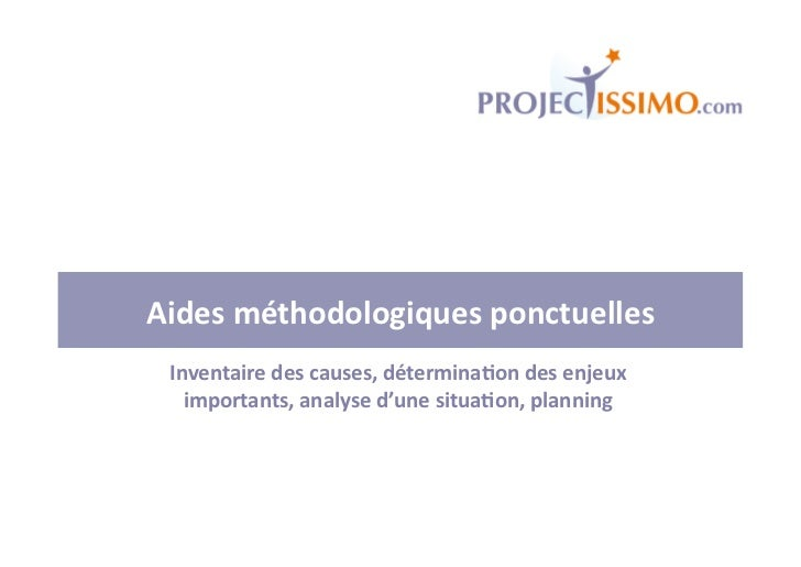 Aides méthodologiques ponctuelles  Inventaire des causes, détermina8on des enjeux    importants, analy...