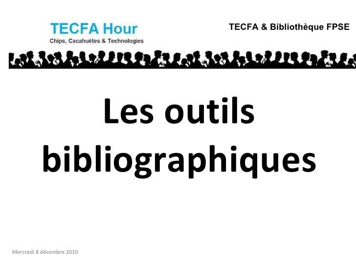 Les outils bibliographiques TECFA & Bibliothèque FPSE Mercredi 8 décembre 2010