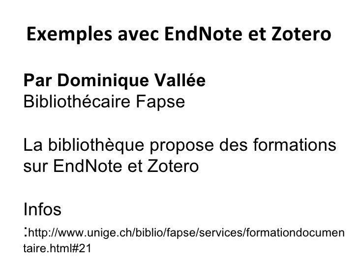 Exemples avec EndNote et Zotero Par Dominique Vallée Bibliothécaire Fapse La bibliothèque propose des formations sur EndNo...